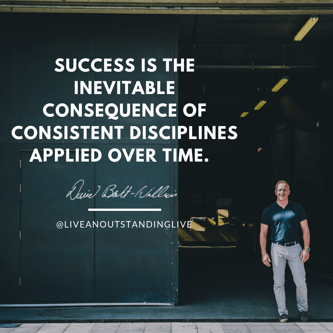 Success is the inevitable consequence of consistent disciplines applied over time.