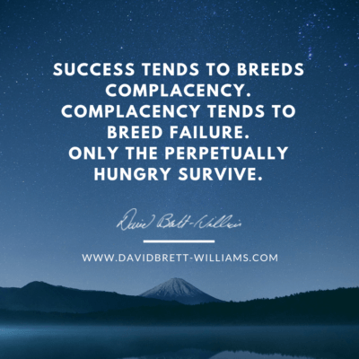 Success tends to breeds complacency. Complacency tends to breed failure. Only the perpetually hungry survive.