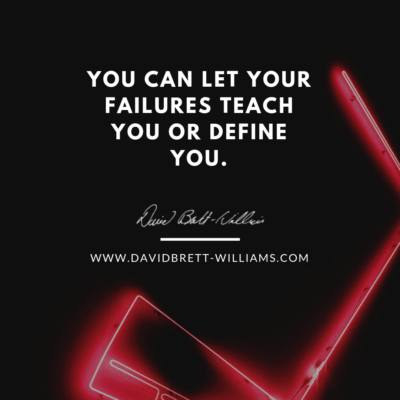 You can let your failures teach you or define you.