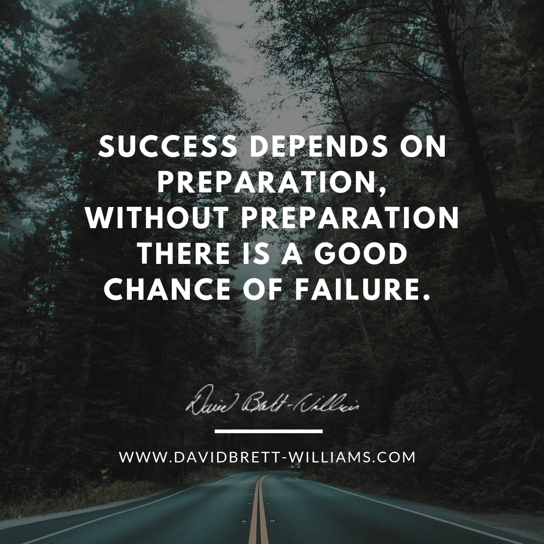 Success depends on preparation, without preparation there is a good chance of failure.