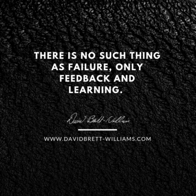 There is no such thing as failure, only feedback and learning.