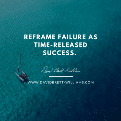 Reframe failure as time-released success.