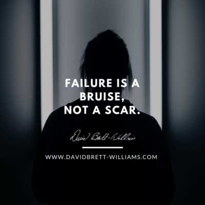 Failure is a bruise, not a scar.