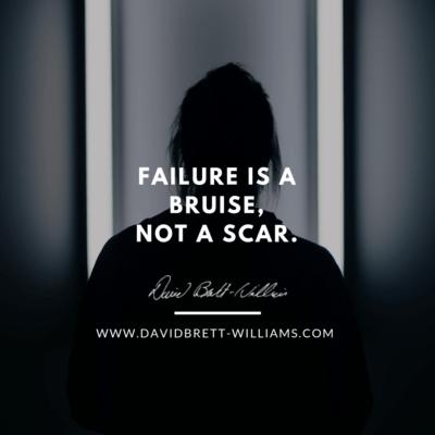 Failure is a bruise, not a scar.